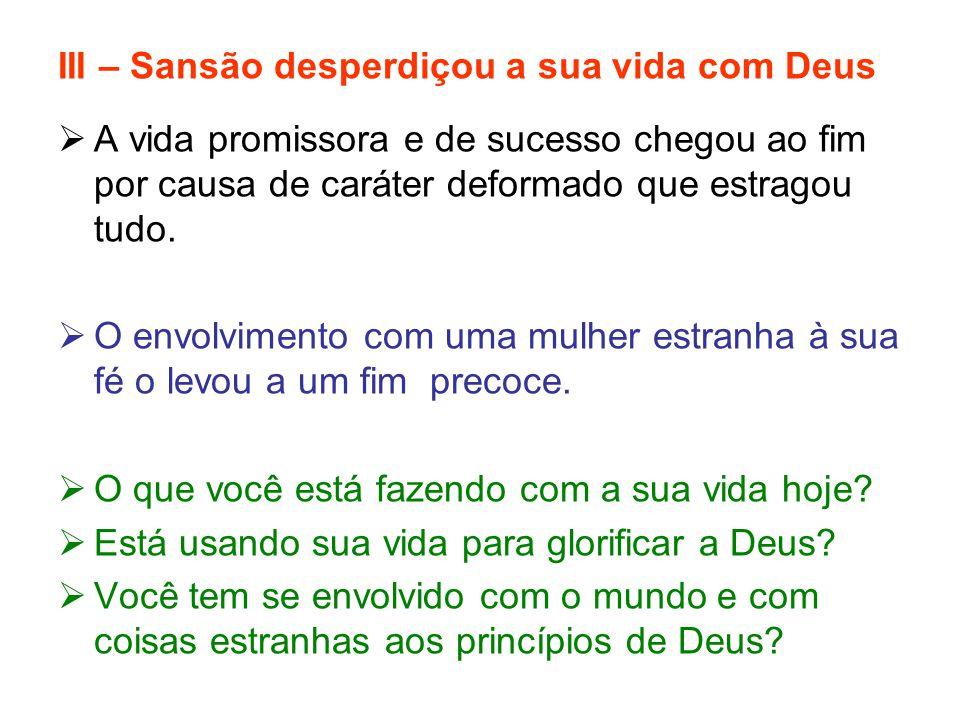 III – Sansão desperdiçou a sua vida com Deus