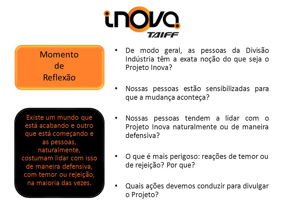 Momento de Reflexão De modo geral, as pessoas da Divisão Indústria têm a exata noção do que seja o Projeto Inova