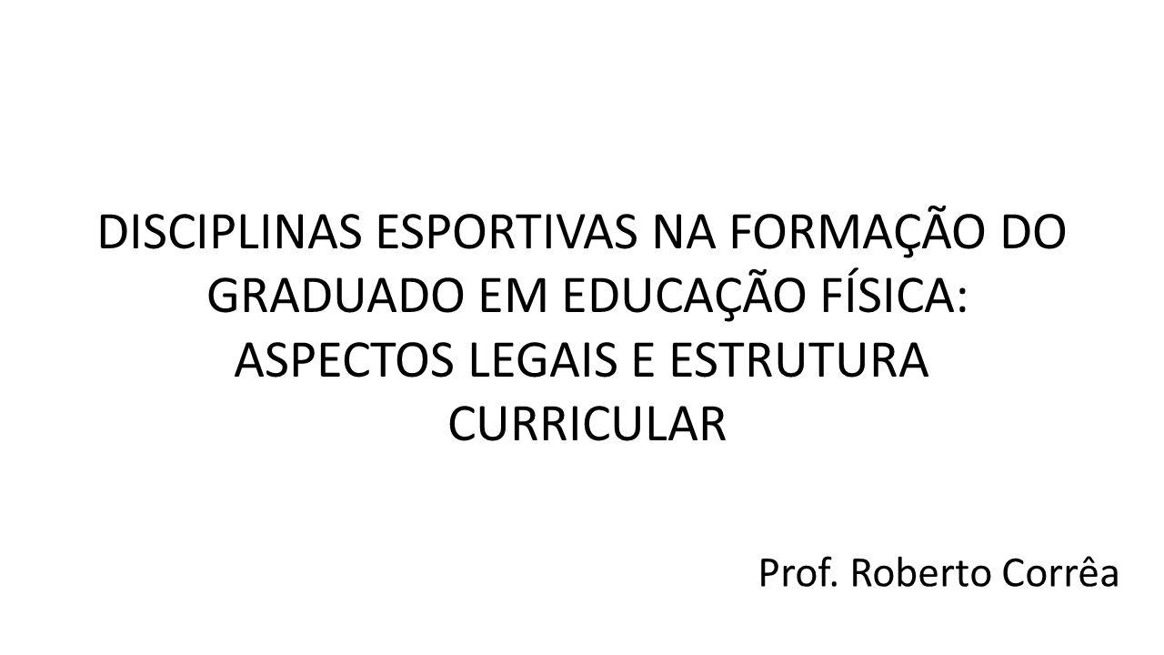 DISCIPLINAS ESPORTIVAS NA FORMAÇÃO DO GRADUADO EM EDUCAÇÃO FÍSICA: