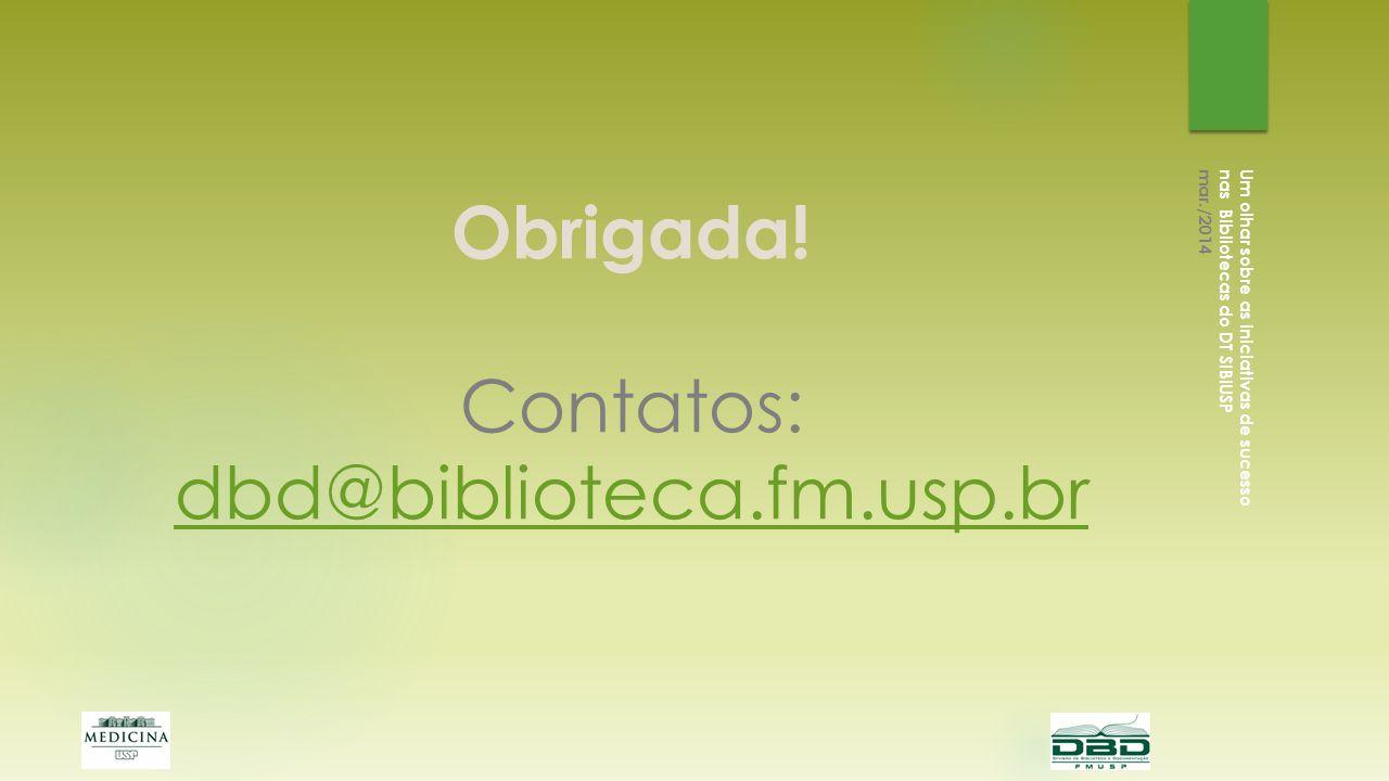 Obrigada! Contatos: dbd@biblioteca.fm.usp.br