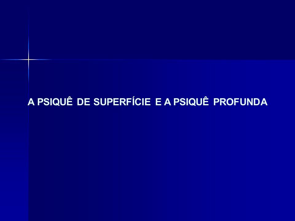 A PSIQUÊ DE SUPERFÍCIE E A PSIQUÊ PROFUNDA