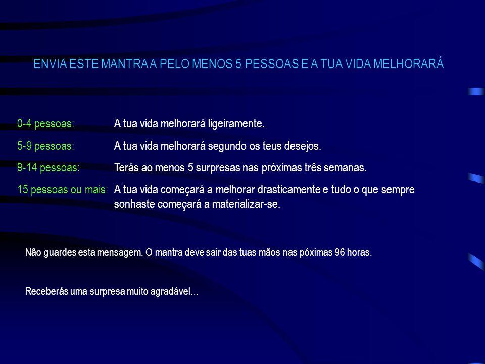 ENVIA ESTE MANTRA A PELO MENOS 5 PESSOAS E A TUA VIDA MELHORARÁ