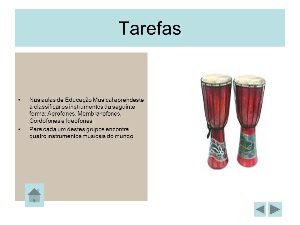 Tarefas Nas aulas de Educação Musical aprendeste a classificar os instrumentos da seguinte forma: Aerofones, Membranofones, Cordofones e Ideofones.