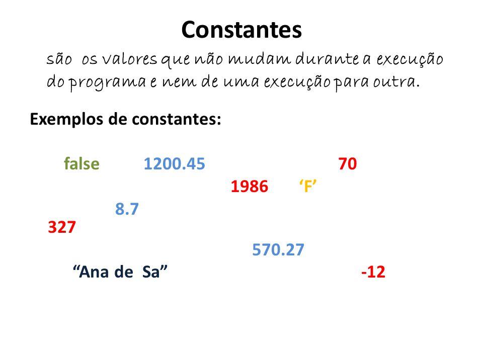 Constantes são os valores que não mudam durante a execução do programa e nem de uma execução para outra.