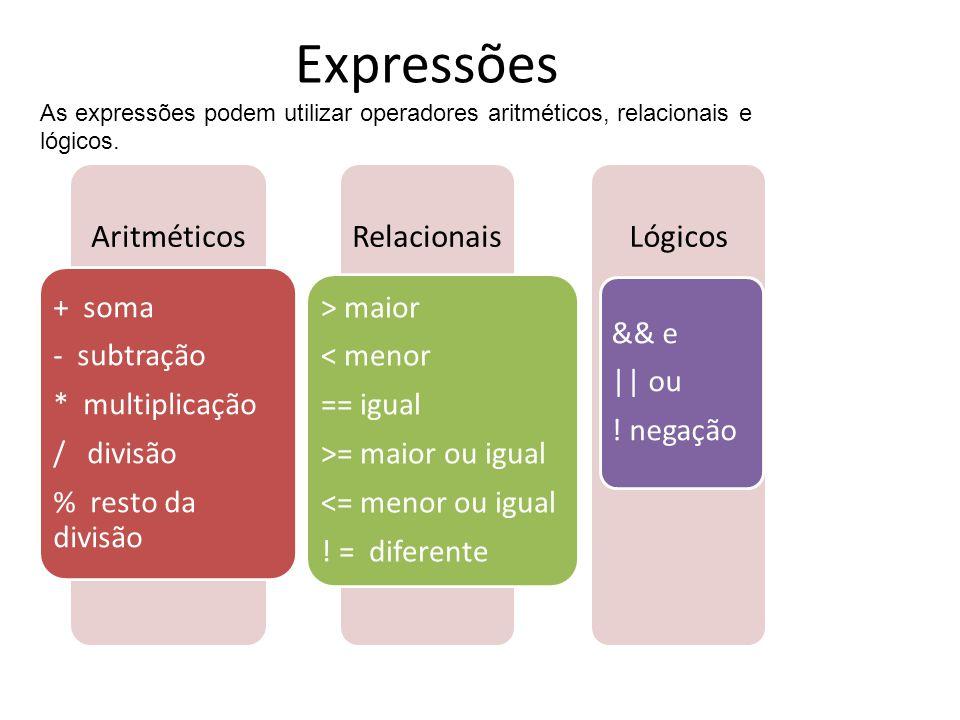 Expressões > maior + soma < menor - subtração == igual && e