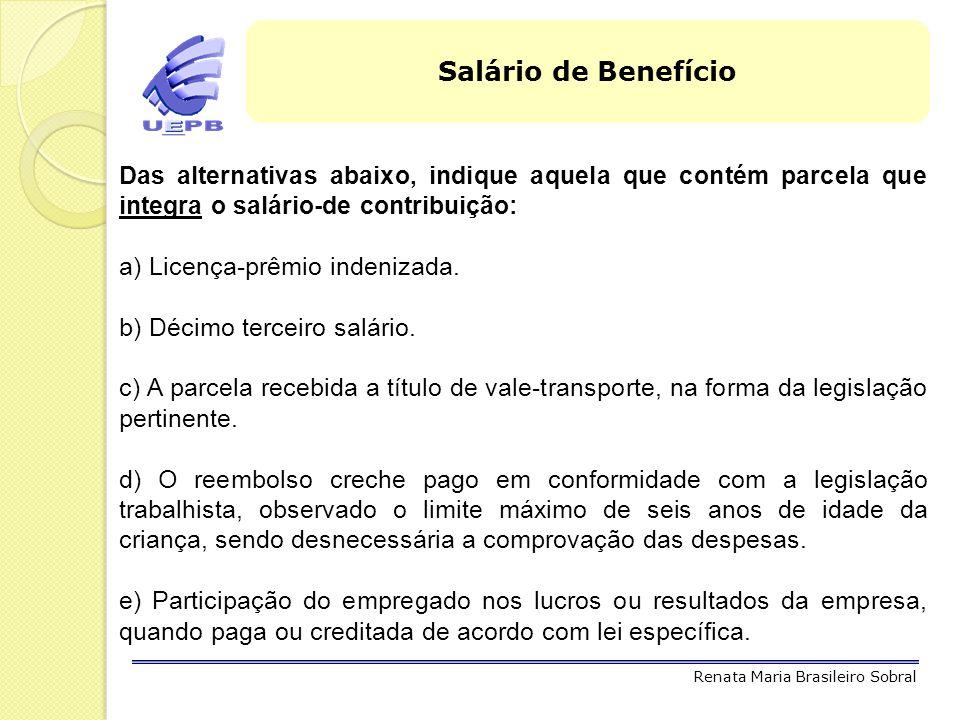Salário de Benefício Das alternativas abaixo, indique aquela que contém parcela que integra o salário-de contribuição:
