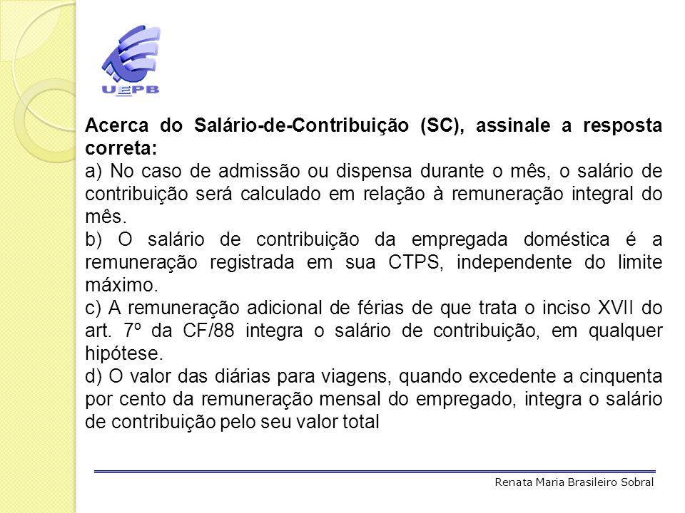 Acerca do Salário-de-Contribuição (SC), assinale a resposta correta: