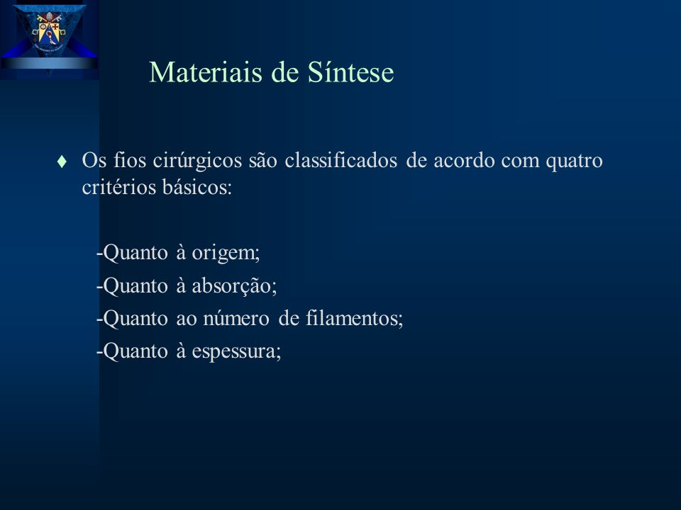 Materiais de Síntese Os fios cirúrgicos são classificados de acordo com quatro critérios básicos: -Quanto à origem;