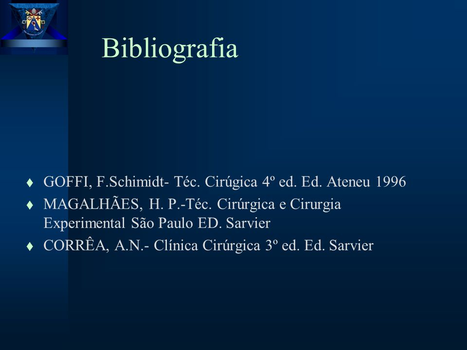 Bibliografia GOFFI, F.Schimidt- Téc. Cirúgica 4º ed. Ed. Ateneu 1996