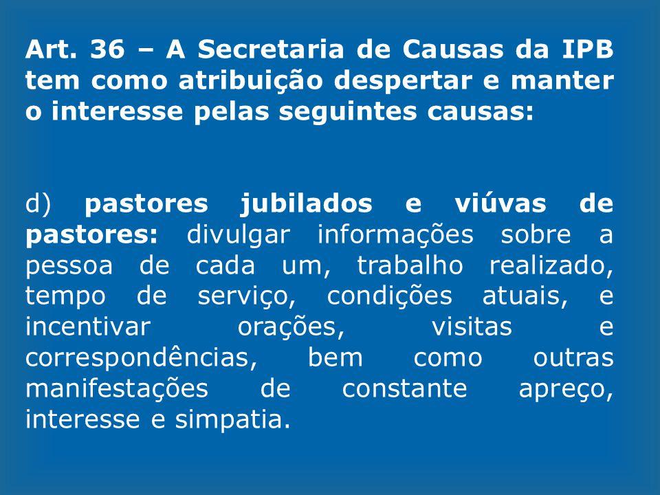 Art. 36 – A Secretaria de Causas da IPB tem como atribuição despertar e manter o interesse pelas seguintes causas: