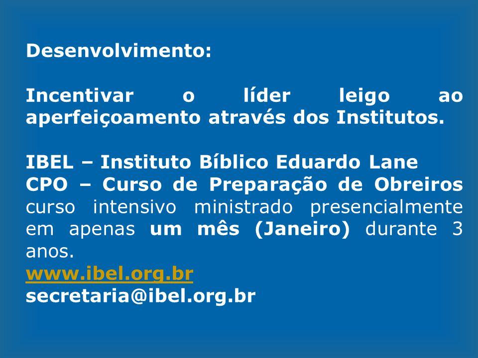Desenvolvimento: Incentivar o líder leigo ao aperfeiçoamento através dos Institutos. IBEL – Instituto Bíblico Eduardo Lane.