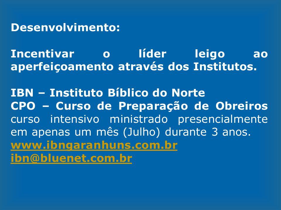 Desenvolvimento: Incentivar o líder leigo ao aperfeiçoamento através dos Institutos. IBN – Instituto Bíblico do Norte.