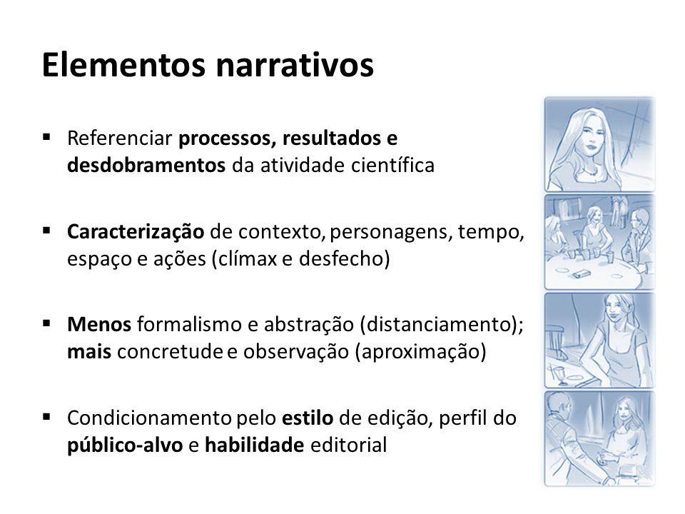 Elementos narrativos Referenciar processos, resultados e desdobramentos da atividade científica.