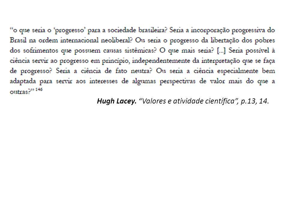 Hugh Lacey. Valores e atividade científica , p.13, 14.