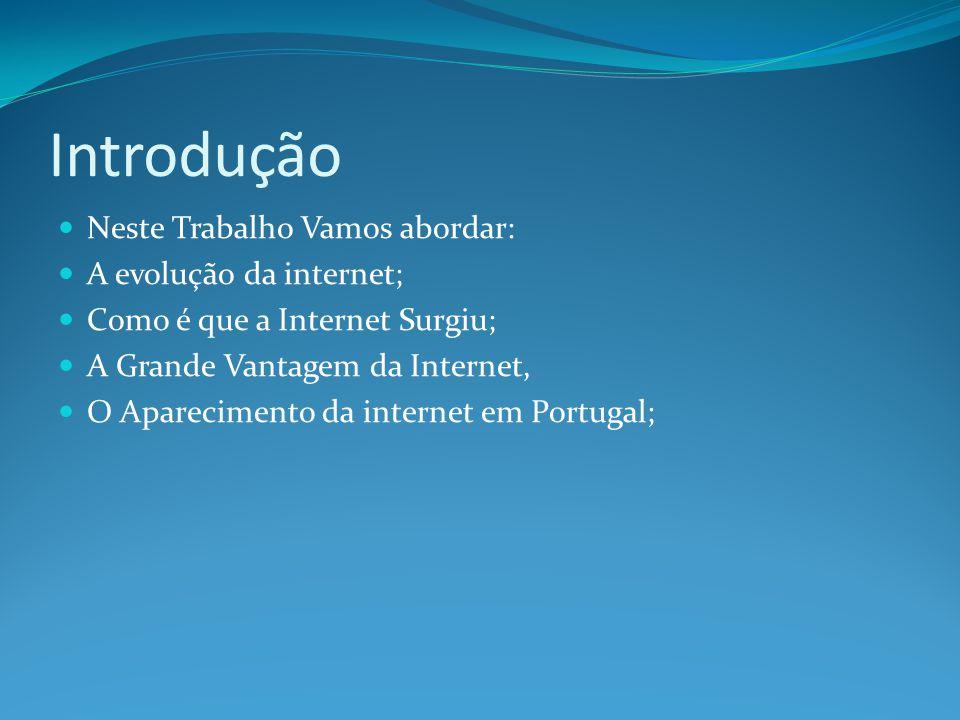 Introdução Neste Trabalho Vamos abordar: A evolução da internet;