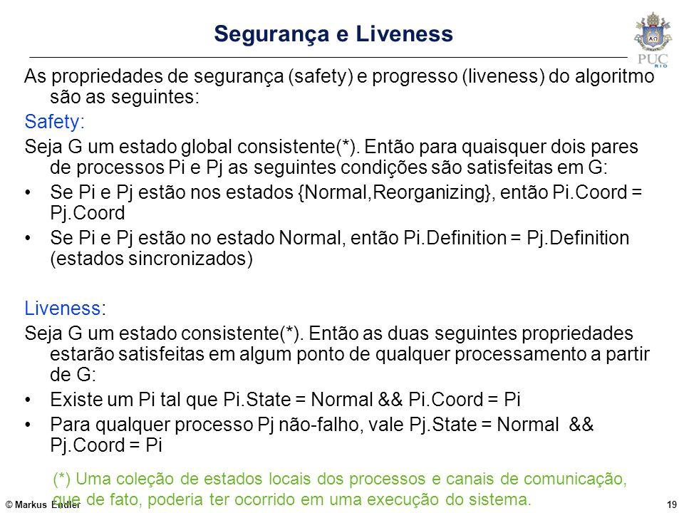 Segurança e Liveness As propriedades de segurança (safety) e progresso (liveness) do algoritmo são as seguintes: