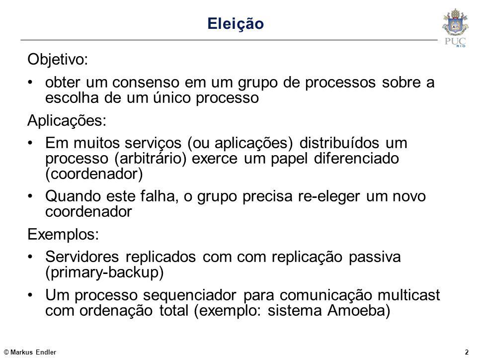 Eleição Objetivo: obter um consenso em um grupo de processos sobre a escolha de um único processo.