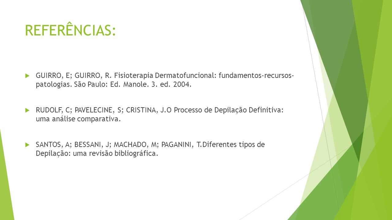 REFERÊNCIAS: GUIRRO, E; GUIRRO, R. Fisioterapia Dermatofuncional: fundamentos-recursos- patologias. São Paulo: Ed. Manole. 3. ed. 2004.
