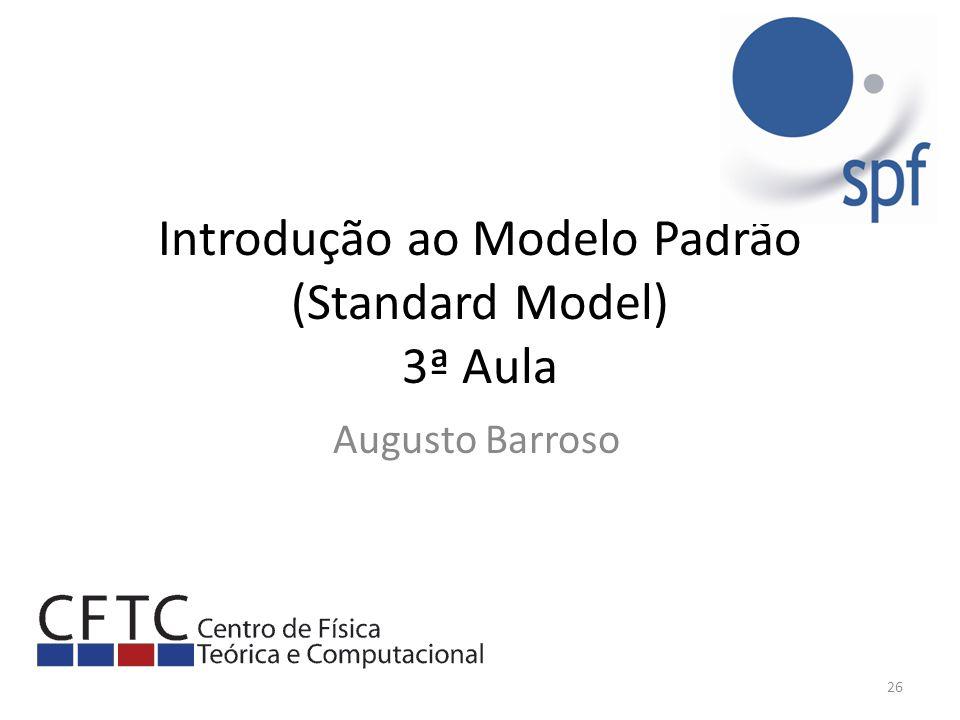 Introdução ao Modelo Padrão (Standard Model) 3ª Aula