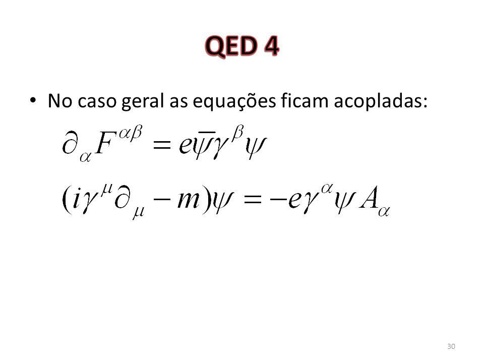 QED 4 No caso geral as equações ficam acopladas:
