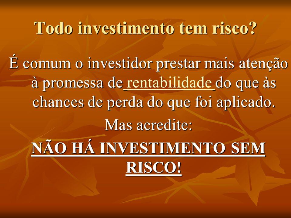 Todo investimento tem risco