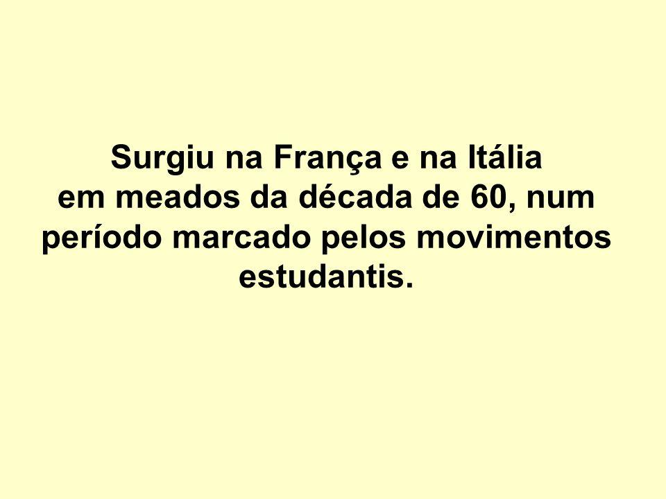 Surgiu na França e na Itália em meados da década de 60, num período marcado pelos movimentos estudantis.
