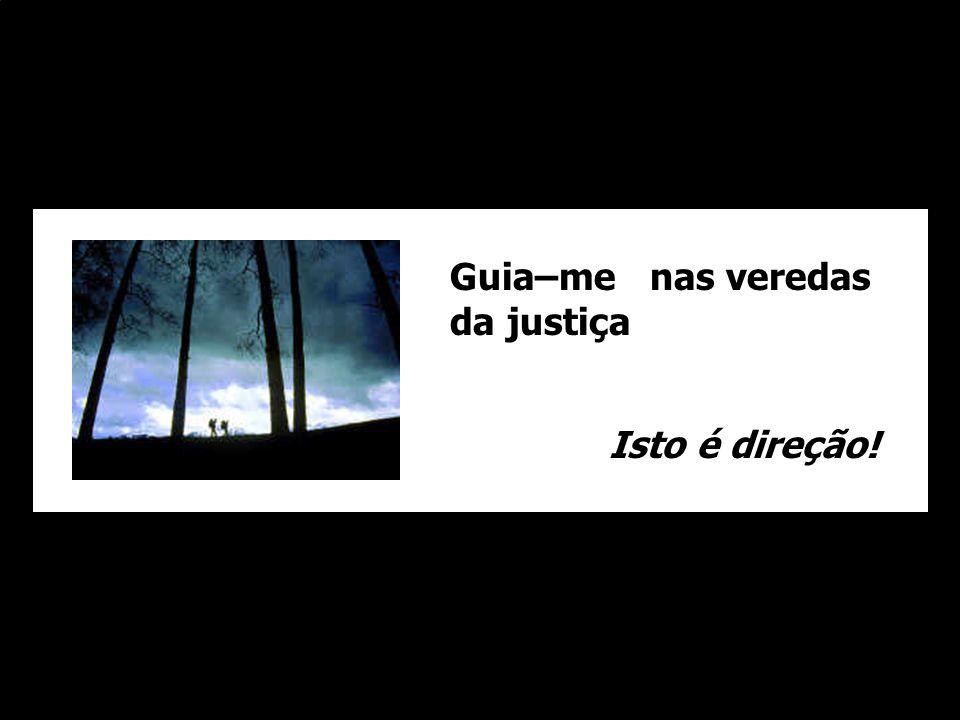 Guia–me nas veredas da justiça