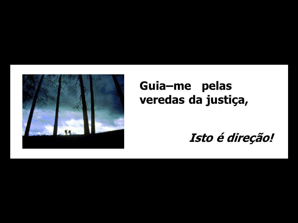 Guia–me pelas veredas da justiça,