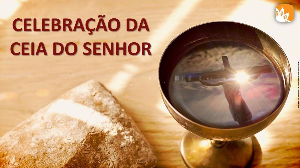 CELEBRAÇÃO DA CEIA DO SENHOR