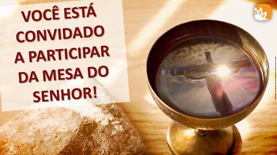 VOCÊ ESTÁ CONVIDADO A PARTICIPAR DA MESA DO SENHOR!