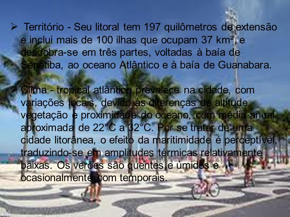 Território - Seu litoral tem 197 quilômetros de extensão e inclui mais de 100 ilhas que ocupam 37 km², e desdobra-se em três partes, voltadas à baía de Sepetiba, ao oceano Atlântico e à baía de Guanabara.