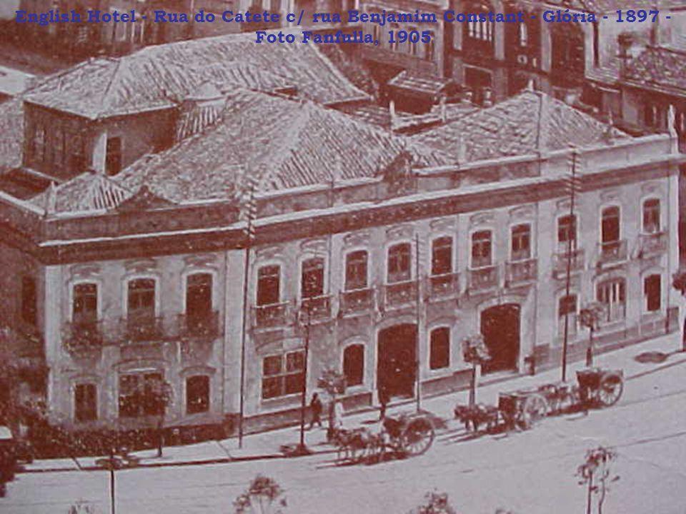 English Hotel - Rua do Catete c/ rua Benjamim Constant - Glória - 1897 - Foto Fanfulla, 1905