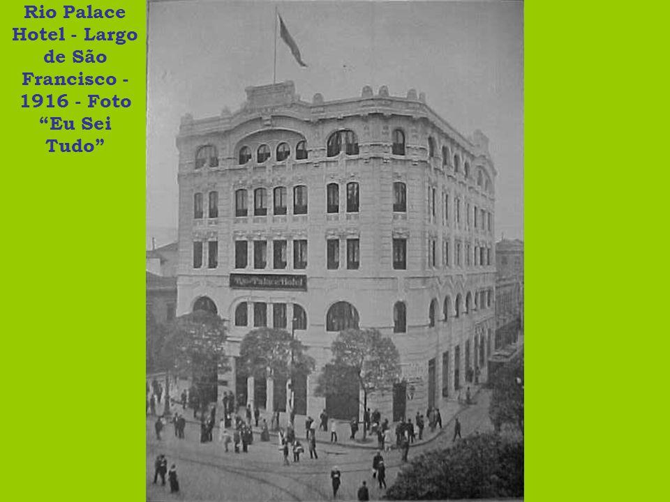 Rio Palace Hotel - Largo de São Francisco - 1916 - Foto Eu Sei Tudo