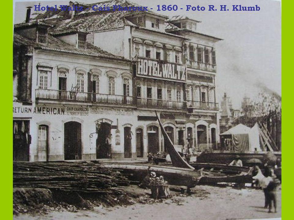 Hotel Waltz - Cais Pharoux - 1860 - Foto R. H. Klumb