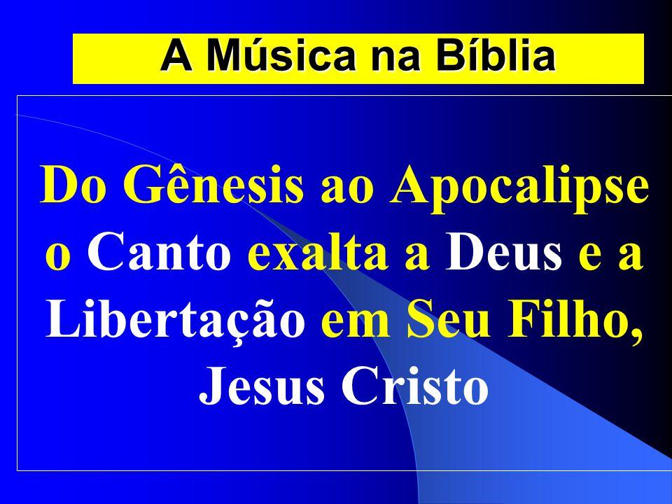 A Música na Bíblia Do Gênesis ao Apocalipse o Canto exalta a Deus e a Libertação em Seu Filho, Jesus Cristo.
