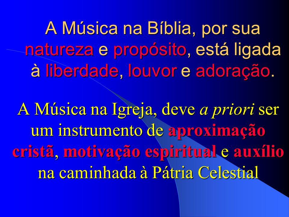 A Música na Bíblia, por sua natureza e propósito, está ligada à liberdade, louvor e adoração.