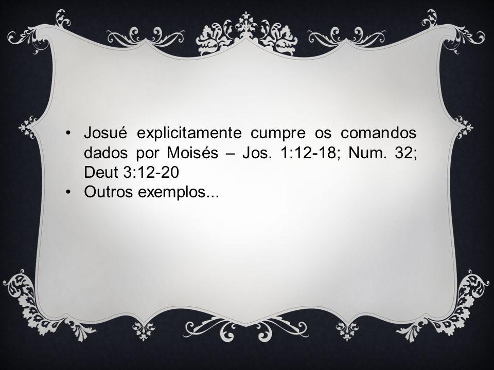 Josué explicitamente cumpre os comandos dados por Moisés – Jos