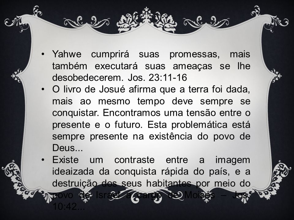 Yahwe cumprirá suas promessas, mais também executará suas ameaças se lhe desobedecerem. Jos. 23:11-16
