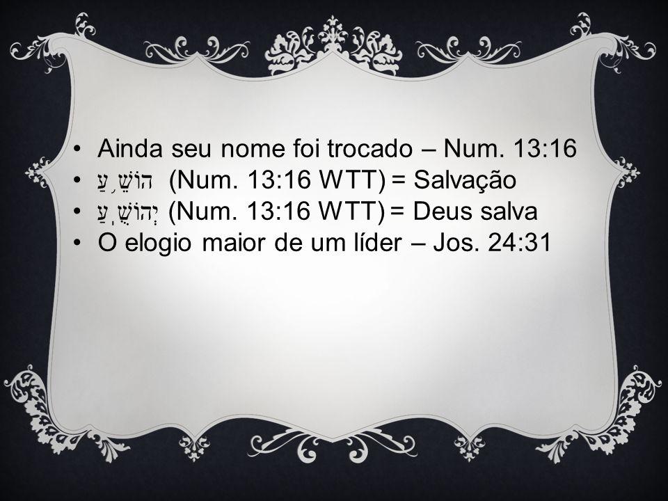 Ainda seu nome foi trocado – Num. 13:16
