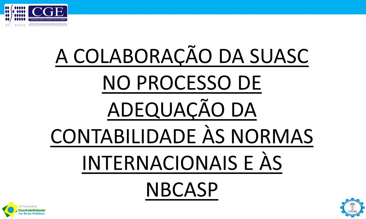 A COLABORAÇÃO DA SUASC NO PROCESSO DE ADEQUAÇÃO DA CONTABILIDADE ÀS NORMAS INTERNACIONAIS E ÀS NBCASP