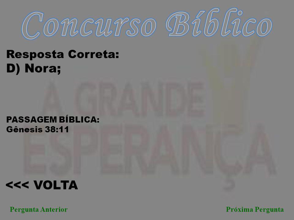 Concurso Bíblico D) Nora; <<< VOLTA Resposta Correta:
