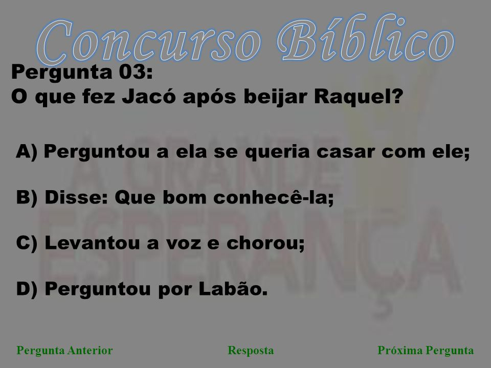 Concurso Bíblico Pergunta 03: O que fez Jacó após beijar Raquel