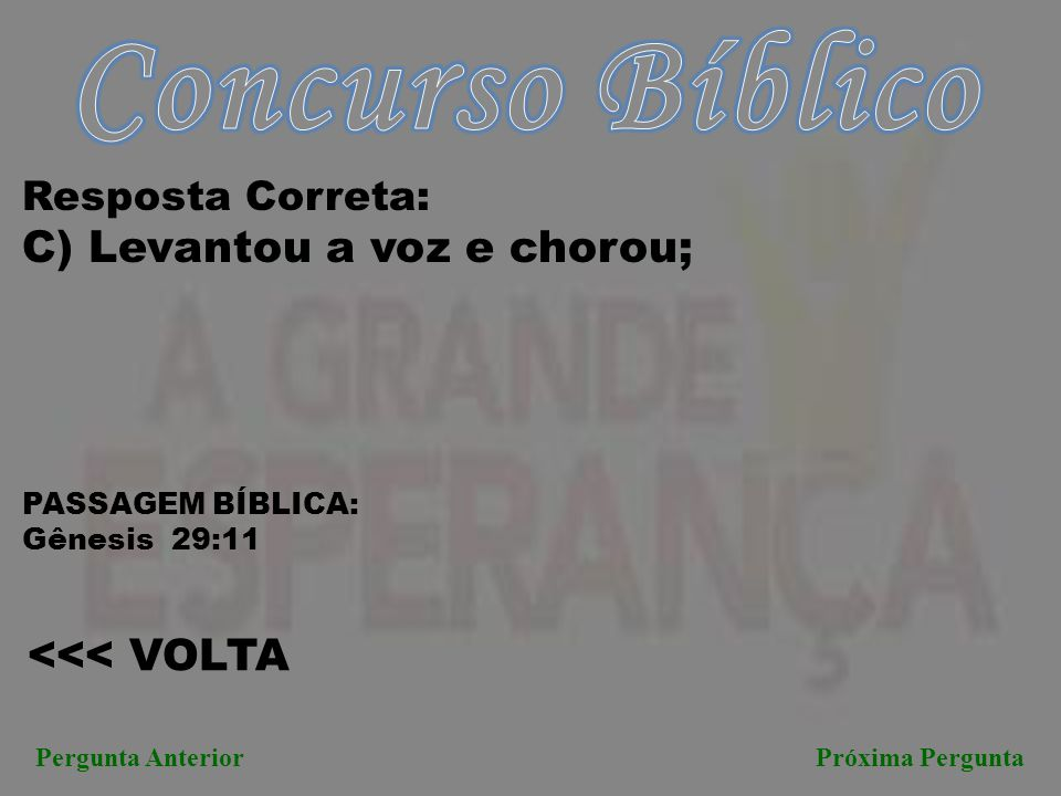 Concurso Bíblico C) Levantou a voz e chorou; <<< VOLTA
