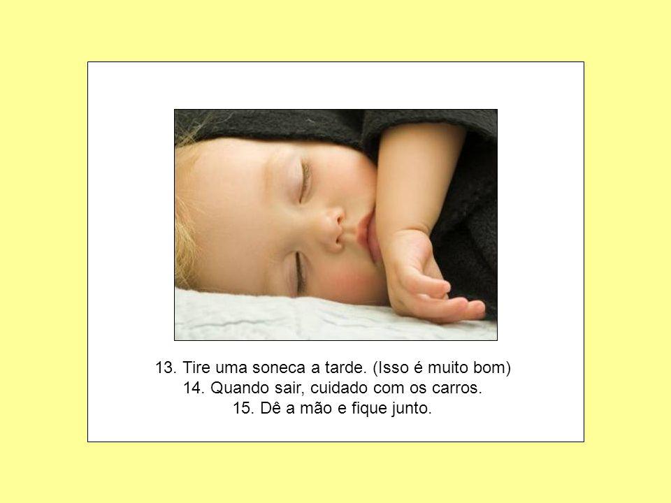 13. Tire uma soneca a tarde. (Isso é muito bom) 14