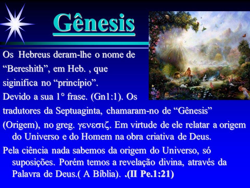 Gênesis Os Hebreus deram-lhe o nome de Bereshith , em Heb. , que