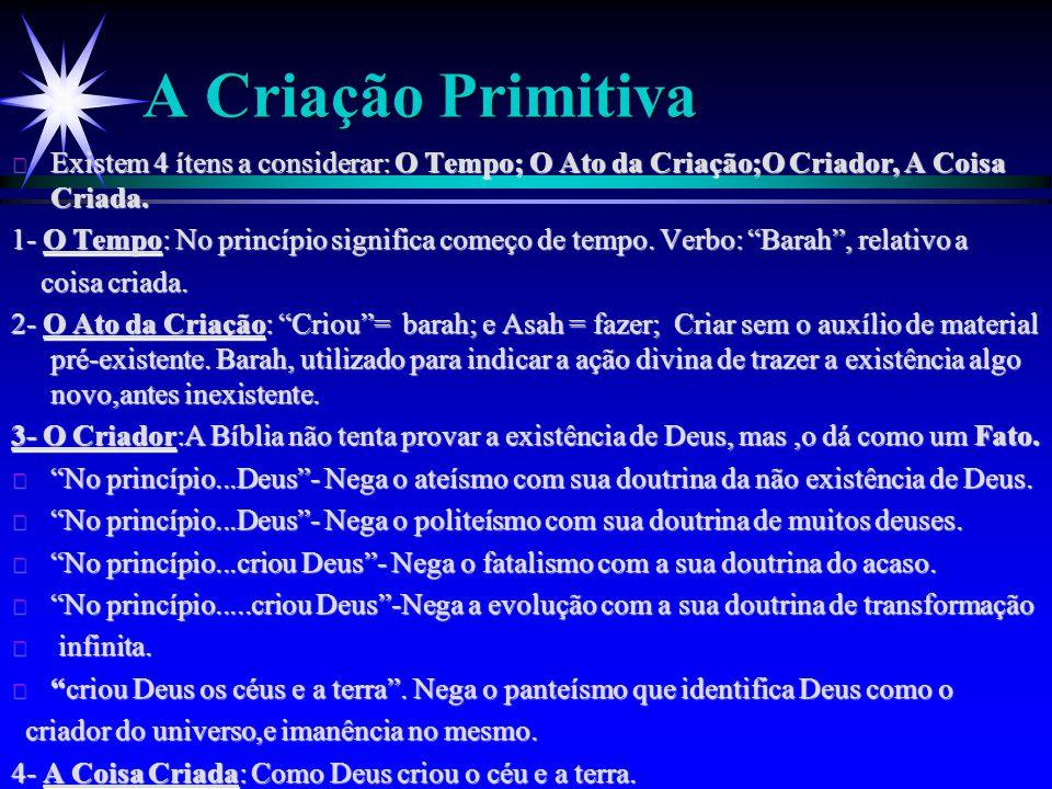 A Criação Primitiva Existem 4 ítens a considerar: O Tempo; O Ato da Criação;O Criador, A Coisa Criada.