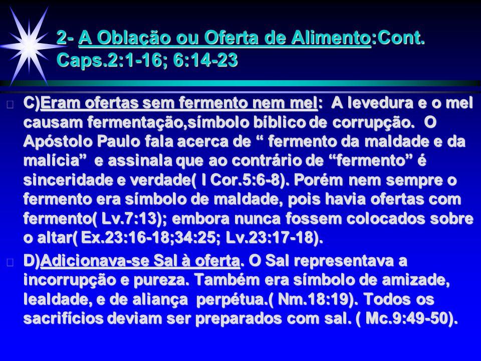 2- A Oblação ou Oferta de Alimento:Cont. Caps.2:1-16; 6:14-23