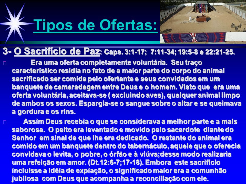 Tipos de Ofertas: 3- O Sacrifício de Paz: Caps. 3:1-17; 7:11-34; 19:5-8 e 22:21-25.