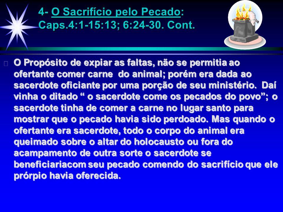 4- O Sacrifício pelo Pecado: Caps.4:1-15:13; 6:24-30. Cont.