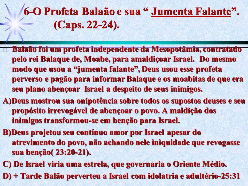 6-O Profeta Balaão e sua Jumenta Falante . (Caps. 22-24).